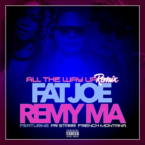 Fat Joe, Remy Ma Feat. PR Starr & French Montana - All The Way Up Remix