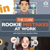 The Cube: Rookie mistakes at work