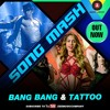 Bang Bang vs Tattoo Mash Up - Jash Ashar - ABCD 2 - Remix - Hrithik Roshan