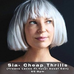 Sia - CheapThrills(Treave Laces Ft.Yuval Assaf Edit 95-Bpm)
