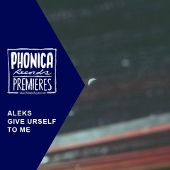 Phonica Premieres: Aleks - Give Urself To Me [DEEPTRAX RECORDS]