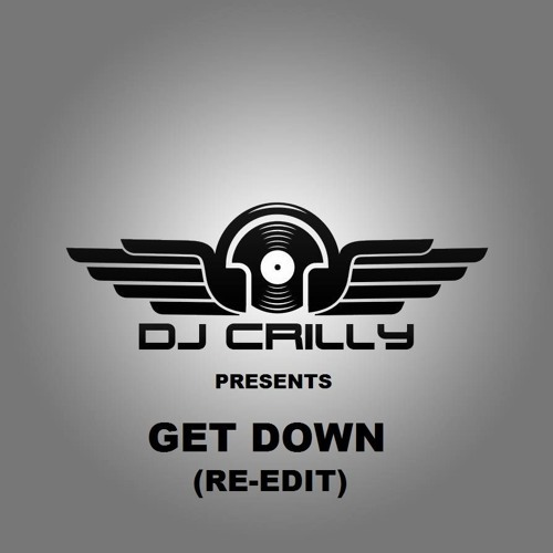 Dj Crilly - Get Down (Re - Edit)