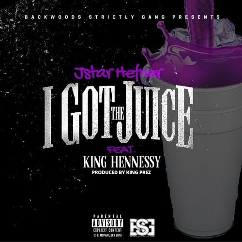 Jstar Hefner Ft. King Hennessy I Got The Juice (Prod. By King Prez) soundcloudhot