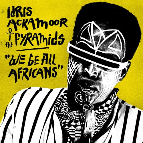 """Idris Ackamoor & The Pyramids - """"We Be All Africans"""""""