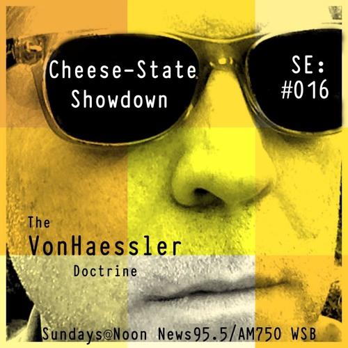 The VonHaessler Doctrine: Special Edition #016 - Cheese-State Showdown