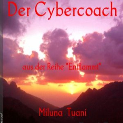 Trailer Track ENTFLAMMT oder DER CYBERCOACH by Miluna Tuani