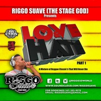 RIGGO SUAVE'S OFFICIAL (LOVE & HATE) REGGAE MIX