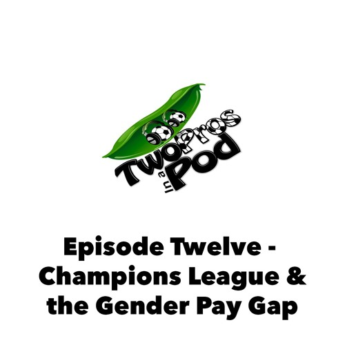 Episode 12 - Champions League & the Gender Pay Gap