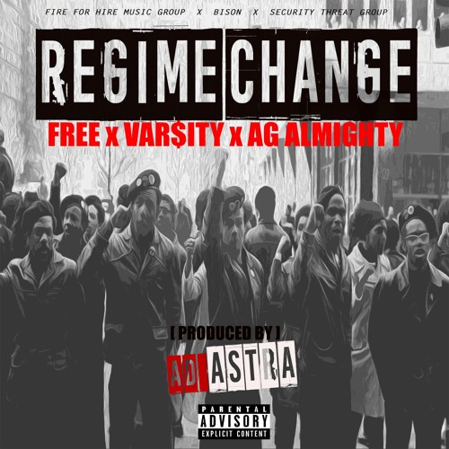 Regime Change (FREE X Var$ity X A.G. Almighty)(Prod. by Ad Astra)