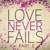 01.10.2016 // Love Never Fails // Part 2