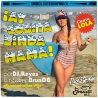 Ay Cosita Linda (Dj Reyes + Lola + BrunOG Remix)