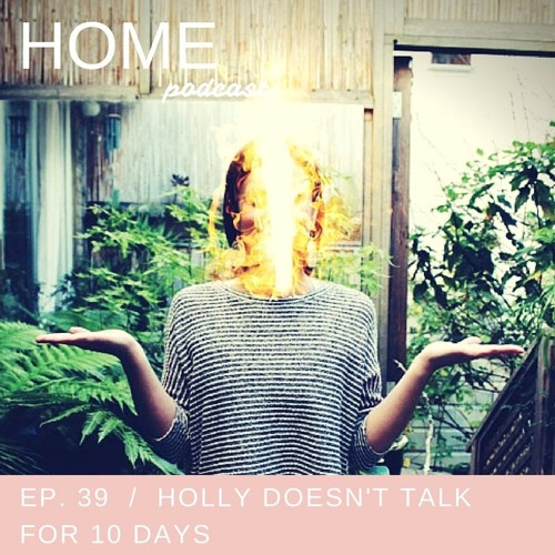 Episode 39: Holly Doesn't Talk for 10 Days