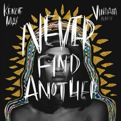 Kenzie May - Never Find Another (Vindata Remix)    *FREE DOWNLOAD*