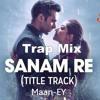 Sanam Re(Trap Bass Remix) mp3