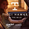 Tiggi Hawke - In The Wild (Tobtok Remix)