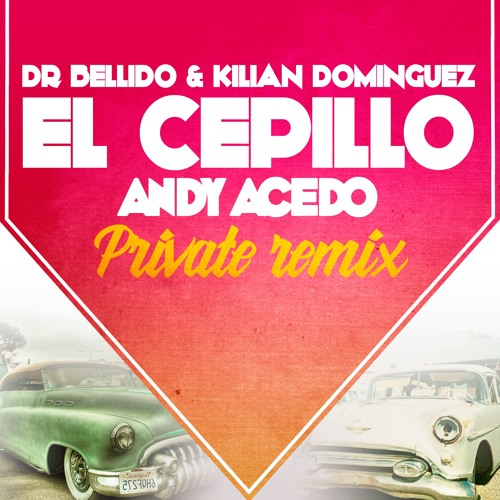 Dr. Bellido & Kilian Dominguez - El Cepillo (Andy Acedo Private Party Remix)