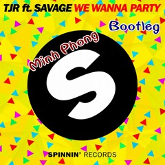 [Free Download] TJR feat. Savage - We Wanna Party (Minh Phong Bootleg) [Extented Mix]