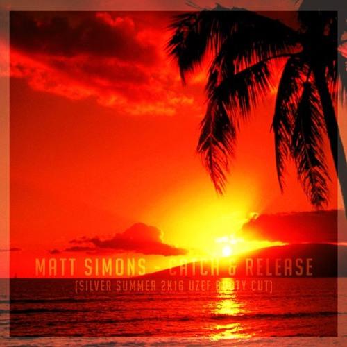 Matt Simons - Catch & Release (Silver Summer 2k16 Uzef Booty Cut)