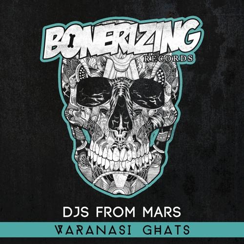 Djs From Mars - Varanasi Ghats [Bonerizing Records] Out Now!