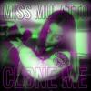 Miss Mulatto - Clone Me (feat. Tahjz Mahal)