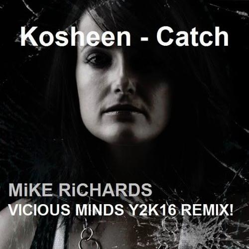 Kosheen Catch - MiKE RiCHARDS Visious Minds Y2K16 Remix