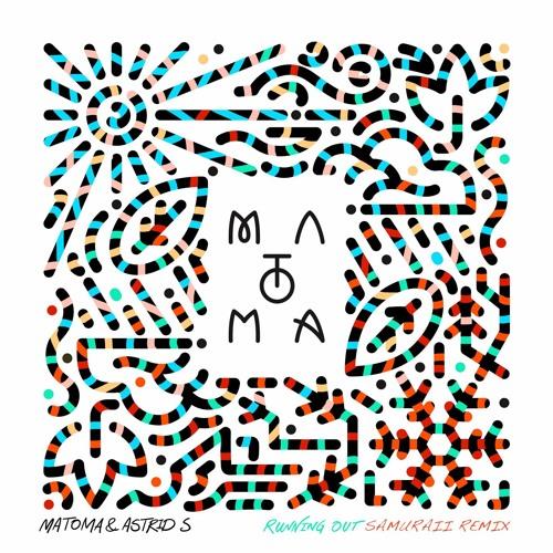 Matoma & Astrid S - Running Out (Samuraii Remix)