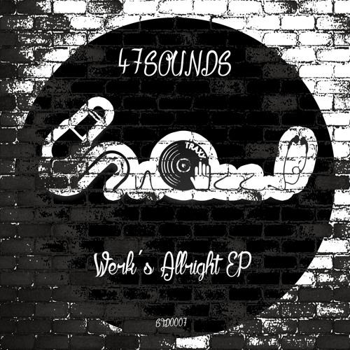 47SOUNDS - WERK'S ALLRIGHT EP