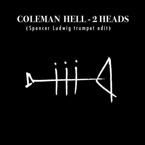 Coleman Hell - 2 Heads (Spencer Ludwig Trumpet Edit)