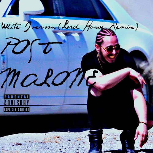 Post Malone Clean: White Iverson (Lord Howe Remix)(Free DL) By