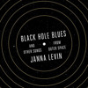 Black Hole Blues and Other Songs from Outer Space by Janna Levin, read by Janna Levin