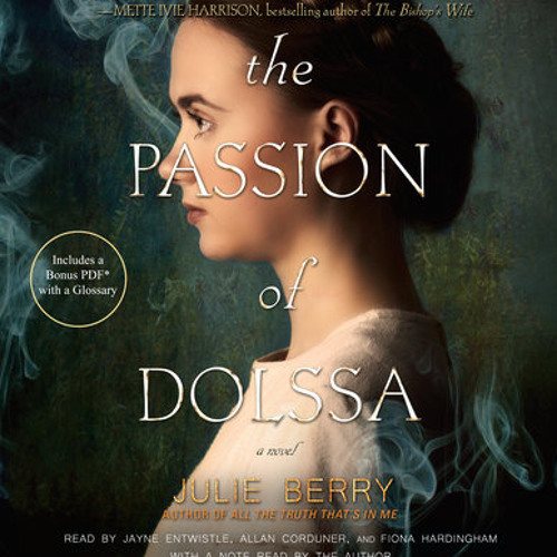 The Passion of Dolssa by Julie Berry, read by Jayne Entwistle, Fiona Hardingham, Allan Corduner, Julie Berry