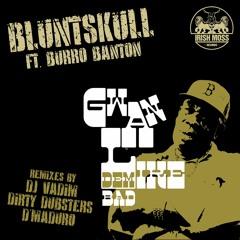 Bluntskull Ft. Burro Banton ''Gwan Like dem Bad'' (Dirty Dubsters 90s Style remix) Cuts by DJ Tu-Ki