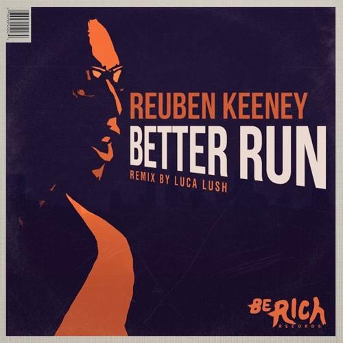 Reuben Keeney - Better Run (Luca Lush Remix) by Be Rich Records | Free ...