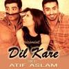 Dil Kare atif aslam song