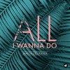 All I Wanna Do (OUT NOW)