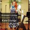 Kate Orange - Oi khodut' Son (Oh dream is coming)