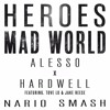 Alesso X Hardwell [Feat. Tove Lo & Jake Reese] - Heroes Mad World (Nario Smash)