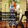 Kate Orange - Waar Is Love