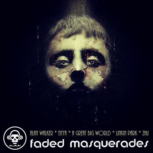 Faded Masquerades (Alan Walker/ Enya/ A Great Big World/ Linkin Park/ ZHU)