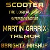 Scooter - The Logical Song Vs Dimitri Vegas, Martin Garrix & Like Mike - Tremor [BBrightz Mushup]