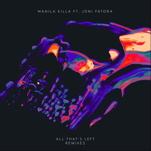 Manila Killa - All That's Left ft. Joni Fatora (The M Machine Remix)