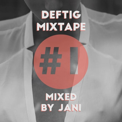 DEFTIG MIXTAPE #1 BY JANI