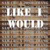 LIKE I WOULD (Cover) [feat. Josie Zhang] - Sam Chu