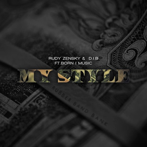 Rudy Zensky & D.I.B - My Style (ft. Born I)