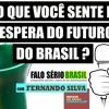 com Fernando Silva - O QUE VOCÊ SENTE E ESPERA DO FUTURO DO BRASIL
