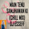 Main Tenu Samjhawan Ki (Female) - Remix DJ EssEff