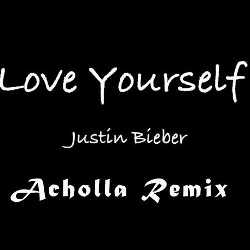 Justin Bieber Let Me Love You Free Download: Love Yourself (Acholla Remix) By Acholla