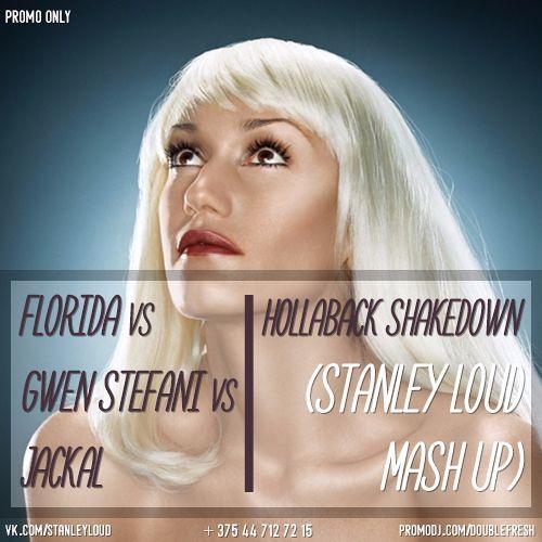 Flo Rida vs Gwen Stefani vs Jackal vs DJ DNK - Hollaback Shakedown (STANLEY LOUD MASH UP)