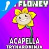 I Am Flowey (Undertale Flowey Song) [Acapella]-TryHardNinja