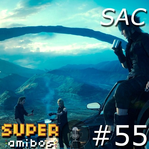 SAC 55 - Final Fantasy XV: Passado, Presente e Futuro
